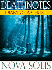 """6/18 (iBooks) $1.99 """"Deathnotes: Diary of a Ghost"""" by Nova Solis"""