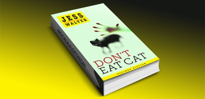 $0.99 Don't Eat Cat by Jess Walter