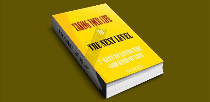 $3.99 Taking Your Life to the Next Level: 7 Keys to Living the God Kind of Life by Jimi Akanbi
