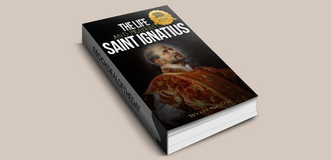 The Life and Prayers of Saint Ignatius of Loyola by Wyatt North