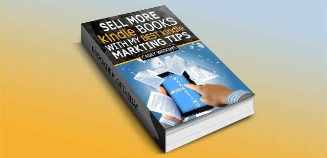 Sell More Kindle Books: With My Best Kindle Marketing Tips by Casey Watkins