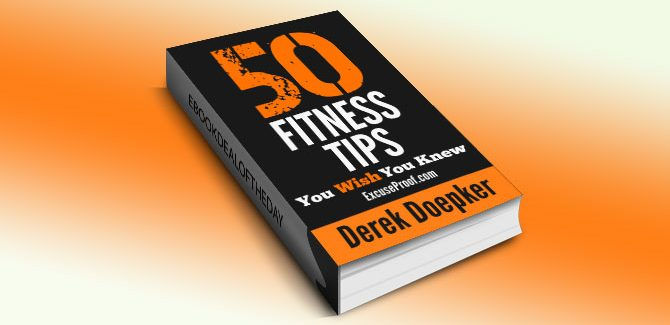 50 Fitness Tips You Wish You Knew... by Derek Doepker