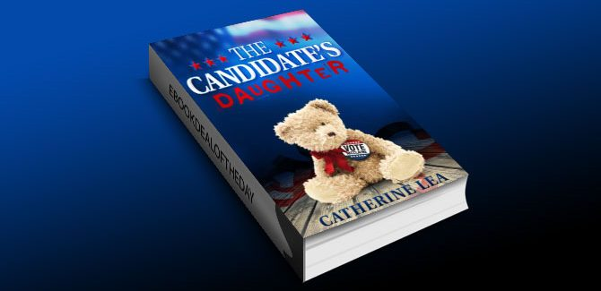 "Free! ""The Candidate's Daughter"" by Catherine Lea"