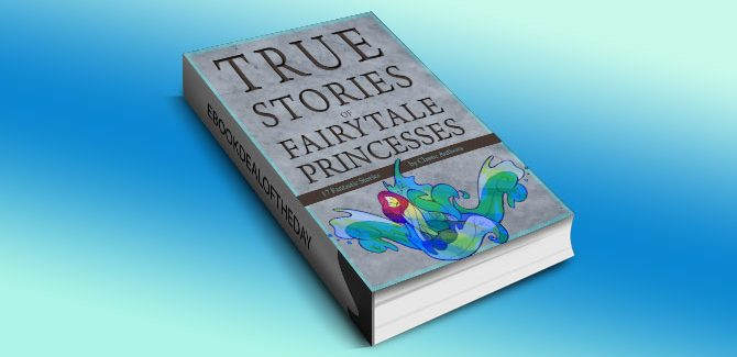 True Stories of Fairytale Princesses by Various Authors
