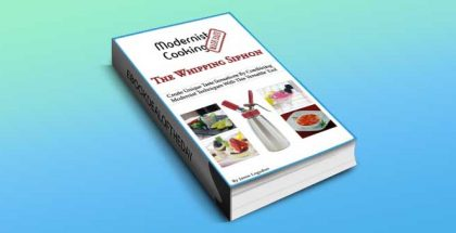 "how-to & selfhelp ebook ""Modernist Cooking Made Easy: The Whipping Siphon"" by Jason Logsdon"