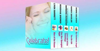 "a romance kindle boxed set ""Celebrate! (Boxed Set)"" by Linda Barrett, Barbara McMahon, Deb Salonen, Karen Sandler, Rogenna Brewer"