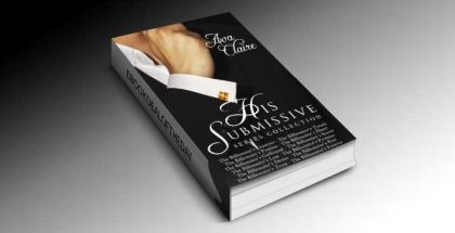 "a romance boxed set with kindle ""The His Submissive Series Complete Collection"" by Ava Claire"