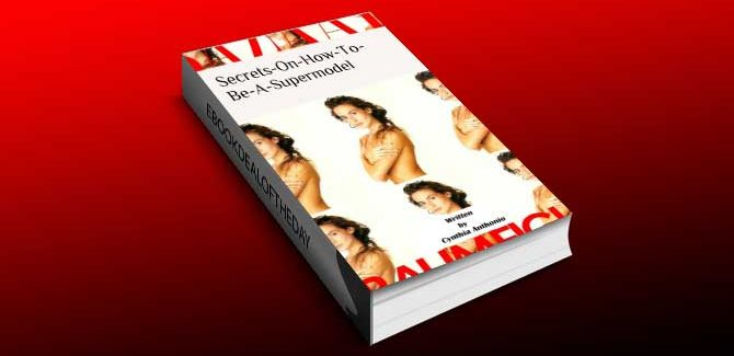 selfhelp & how-to kindle book Secrets-On-How-To-Be-A-Supermodel by Cynthia Anthonio