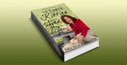 "a memoir, true romance ebook ""The Three Kitties That Saved My Life"" by Michael Meyer i"
