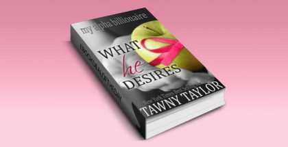 "new adult billionaire romance ebook ""My Alpha Billionaire 5, What He Desires""by Tawny Taylor"