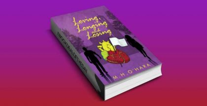 "drama romantic fiction ebook ""Loving,Longing and Losing"" by M.H. O'Hara"