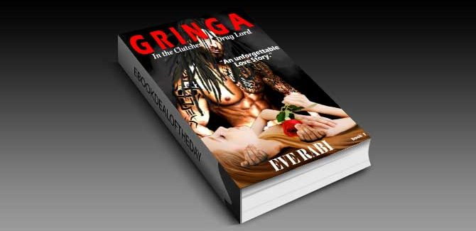 romance for kindle Gringa - In the Clutches of a Drug Lord A Modern Day Love Story by Eve Rabi