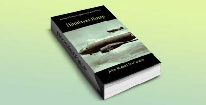 "historical thriller fiction on war for kindle US ""Himalayan Hump"" by John Robert McCauley"
