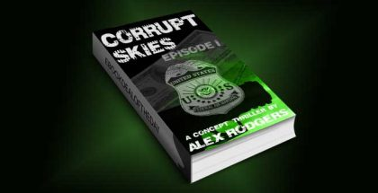 "thriller & suspense ebook "" Corrupt Skies: Episode I"" by Alex Rodgers"