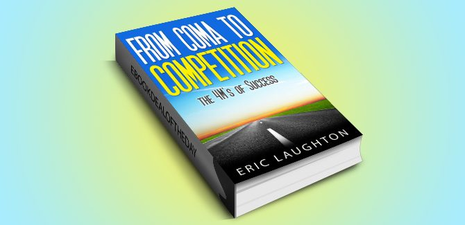 religion & spirituality ebook THE 4 'M'S OF SUCCESS: From Coma To Competition by Eric Laughton