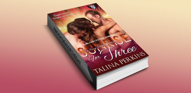 military romance ebook Sunrise For Three: A Military Fiction Romance (Sexy Siesta Series Book 3) by Talina Perkins