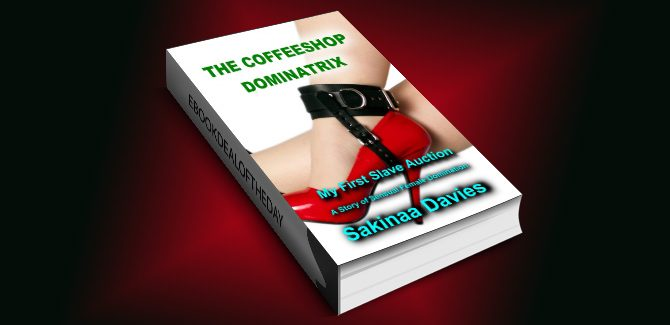 bdsm romantic erotica ebook THE COFFEESHOP DOMINATRIX - My First Slave Auction: A Story Of Sensual Female Domination by Sakinaa Davies