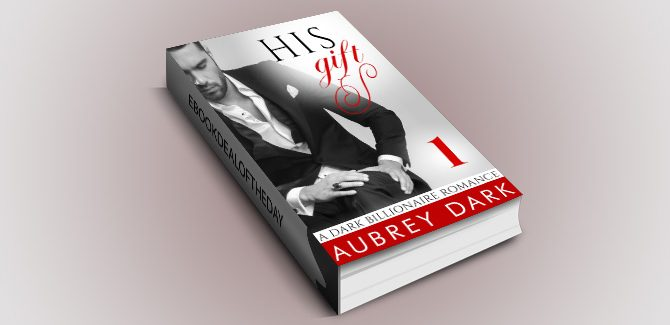 dark contemporary romance w/ suspense His Gift (A Dark Billionaire Romance Part 1) by Aubrey Dark