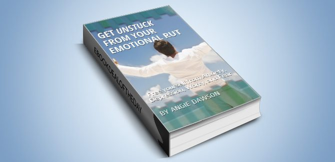 selfhelp ebook Get Unstuck From Your Emotional Rut: Free yourself from Anxiety, Depression, Worry, and Fea