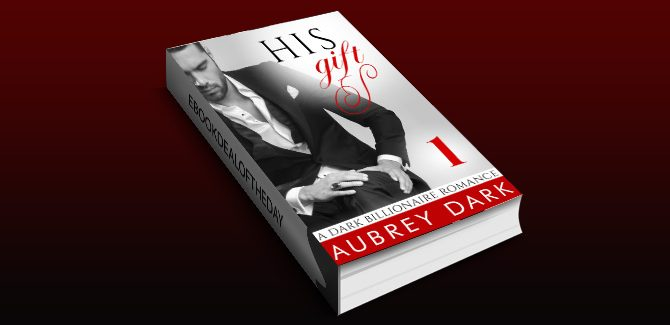 dark romantic suspense ebook His Gift A Dark Billionaire Romance Part 1 by Aubrey Dark