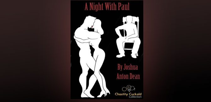 erotica kindle ebook A Night With Paul (Chastity Cuckold Collection) by Joshua Dean