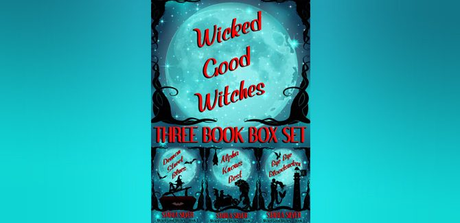 Wicked Good Witches Three Book Box Set (Demon Street Blues, Alpha Knows Best, Bye Bye Bloodsucker) by Starla Silver