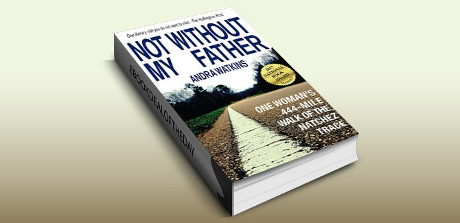 biography & memoir ebook Not Without My Father: One Woman's 444-Mile Walk of the Natchez Trace by Andra Watkins
