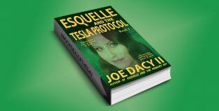 "hard scifi technothriller ebook ""Esquelle and the Tesla Protocol: Book I"" by Joe Dacy II"