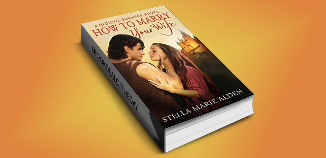 historical medieval romance ebook How to Marry Your Wife by Stella Marie Alden