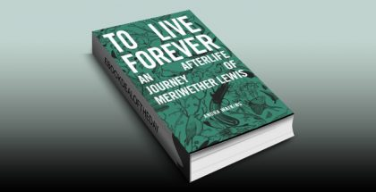 """action & adventure historical ebook """" To Live Forever: An Afterlife Journey of Meriwether Lewis"""" by Andra Watkins"""