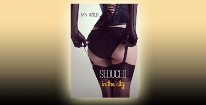 """erotica new adult romance ebook """"Seduced: A billionaire explicit adult romance (In the City Book 1)"""" by MS Wild"""