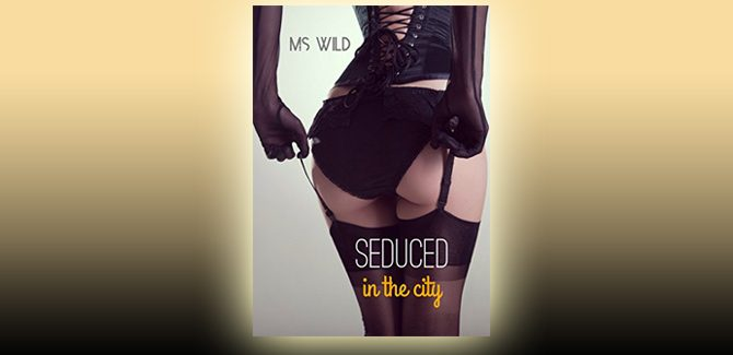 erotica new adult romance ebook Seduced: A billionaire explicit adult romance (In the City Book 1) by MS Wild