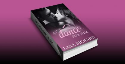 "erotic new adult romance ebook ""A Dance for Him"" by Lara Richard"