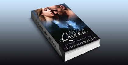 "medieval historical romance ebook ""How to Seduce a Queen: A Medieval Romance Novel"" by Stella Marie Alden"