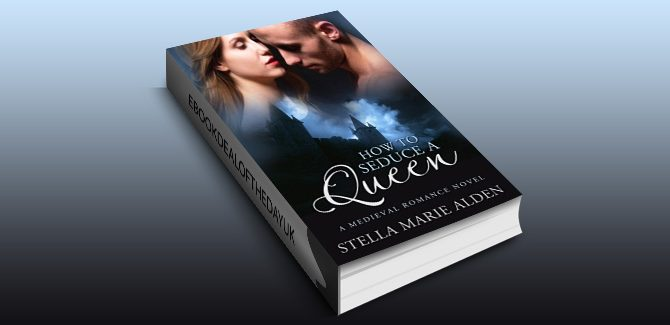 medieval historical romance ebook How to Seduce a Queen: A Medieval Romance Novel by Stella Marie Alden