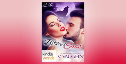 "paranormal romance novella ""Sassy Ever After: Bite My Sass (Kindle Worlds Novella)"" by V. Vaughn"