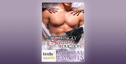 "multicultural, curvy, BWWM, paranormal ebook ""Sassy Ever After: A Witchingly Sassy Seduction (Kindle Worlds Novella)"" by Mychal Daniels"