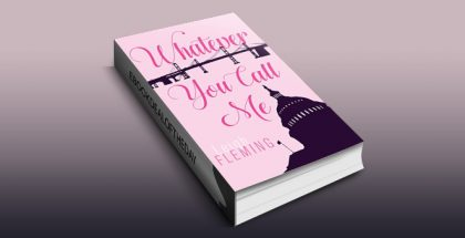 "contemporary political romance ebook ""Whatever You Call Me (Best Friends Book 2)"" by Leigh Flemming"