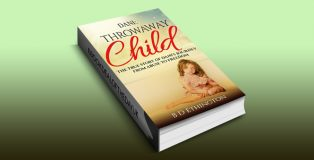 "true story ebook ""Dani: Throwaway Child: The True Story of Dani's Journey from Abuse to Freedom"" by B D Ethington"