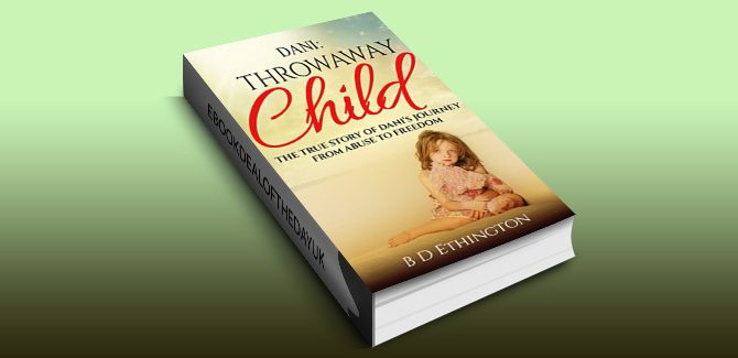 true story ebook Dani: Throwaway Child: The True Story of Dani's Journey from Abuse to Freedom by B D Ethington