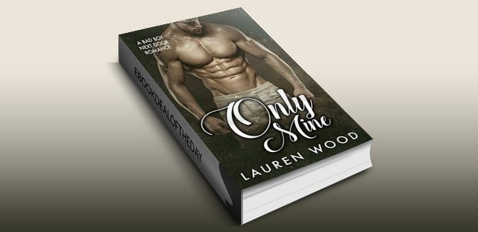 contemporary romance ebook Only Mine: A Bad Boy Next Door Romance by Lauren Wood