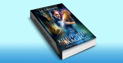 "ya fantasy ebook ""Kill It With Magic: An Urban Fantasy Novel (The Lillim Callina Chronicles Book 1)"" by J.A. Cipriano"