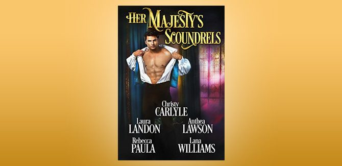 victorian historical romance boxed set Her Majesty's Scoundrels by Christy Carlyle, Laura Landon, Anthea Lawson, Rebecca Paula, Lana Williams