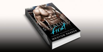 "contemporary romance ebook ""Stealing First: (A Bad Boy Single Father Billionaire Novel)"" by Weston Parker"