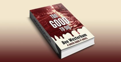"""mystery fiction ebook """"Too Good to Die: A David Good Private Investigator novel"""" by Ben Westerham"""