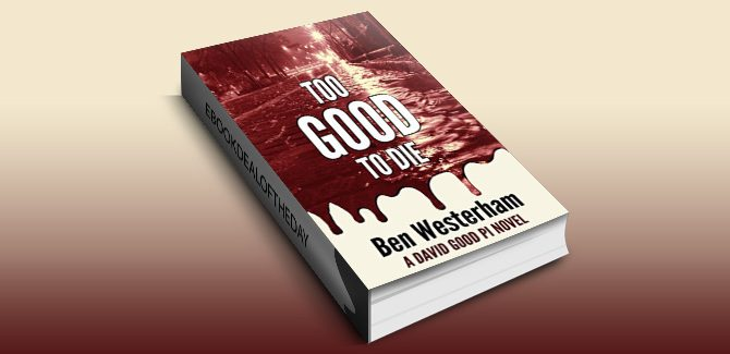 mystery fiction ebook Too Good to Die: A David Good Private Investigator novel by Ben Westerham