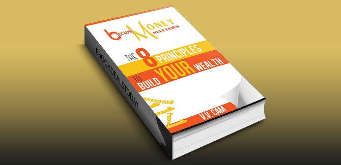 Because Money Matters: The 8 Principles to Build Your Wealth by V. V. Cam