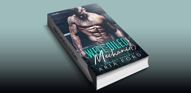 Well-Oiled Mechanic: A Bad Boy Romance by Aria Ford