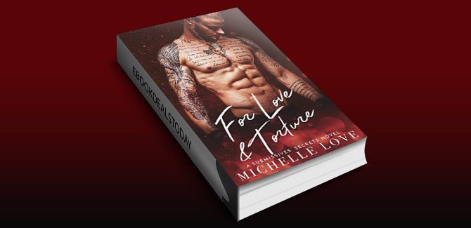 For Love & Torture: A Submissives' Secrets Novel by Michelle Love