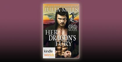 One True Mate: Her Dragon's Fury (Kindle Worlds Novella) (Dragon Guard Book 25) by Julia Mills